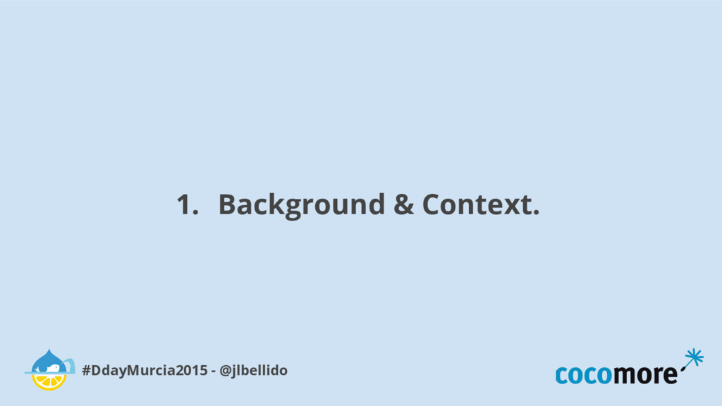 1. Background & Context. #DdayMurcia2015 - @jlb...