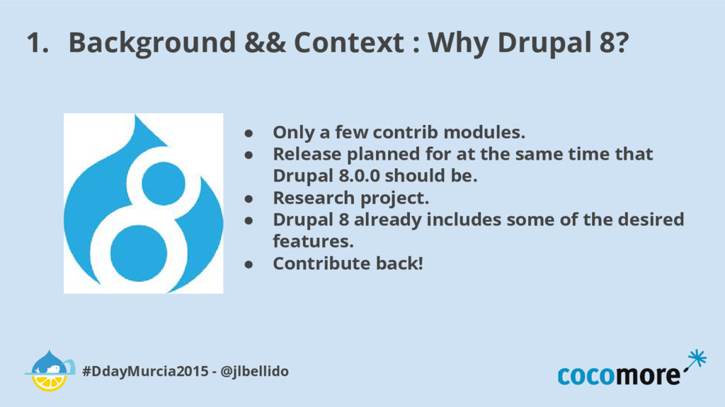1. Background && Context : Why Drupal 8? #DdayM...