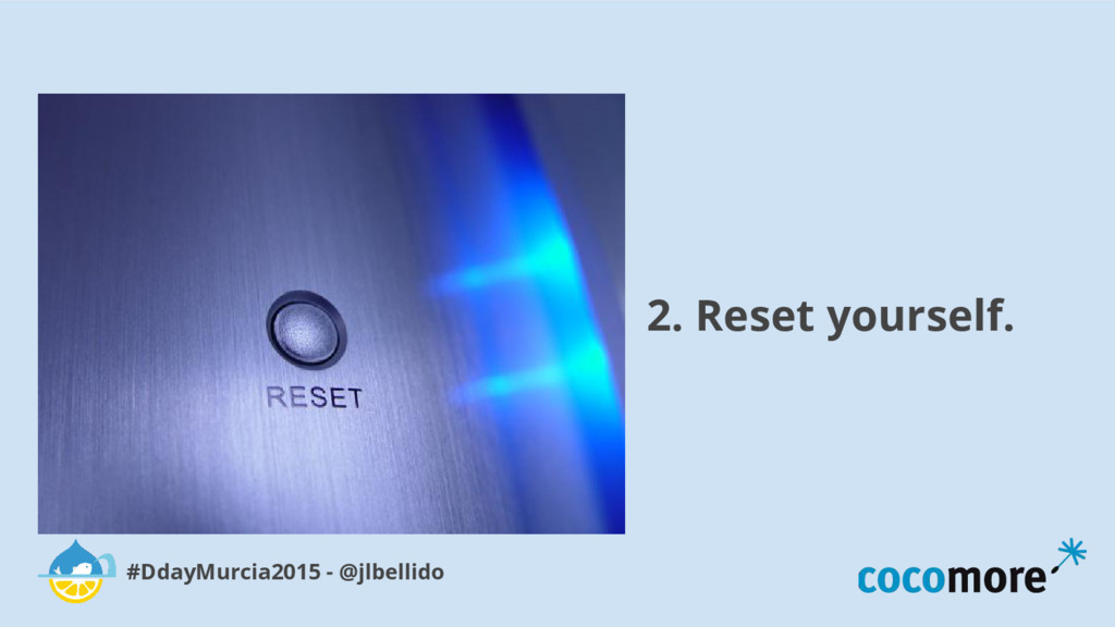 2. Reset yourself. #DdayMurcia2015 - @jlbellido