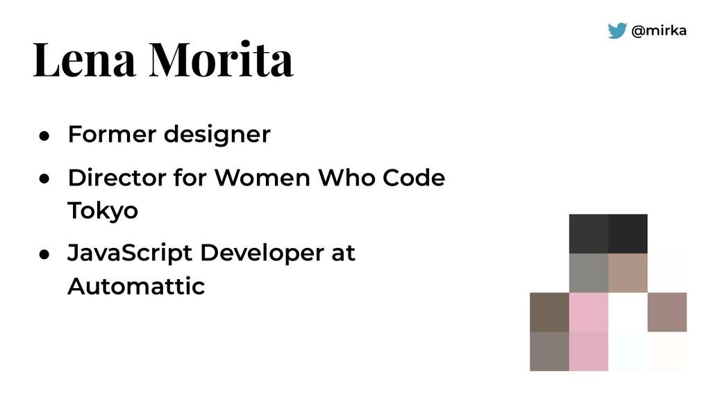 @mirka Lena Morita ● Former designer ● Director...