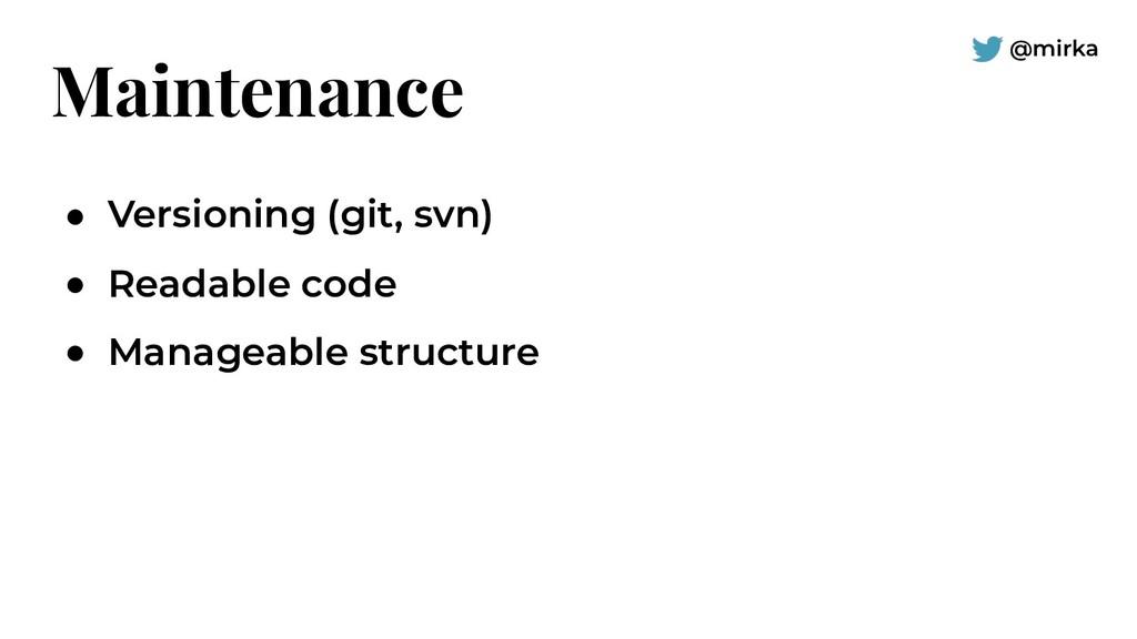 @mirka Maintenance ● Versioning (git, svn) ● Re...