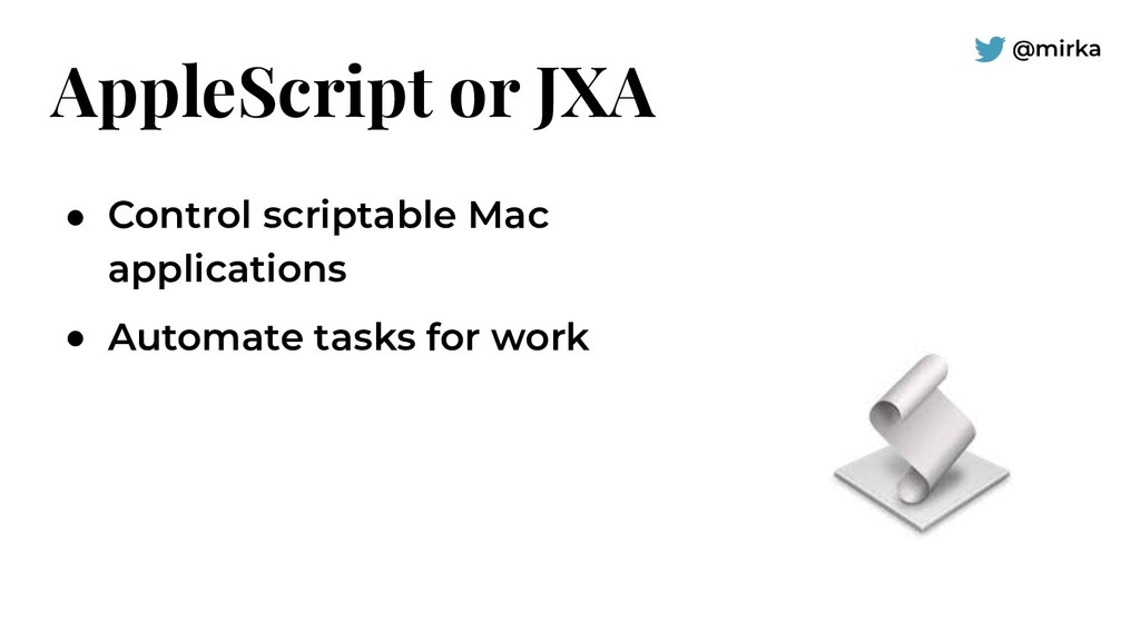 @mirka AppleScript or JXA ● Control scriptable ...