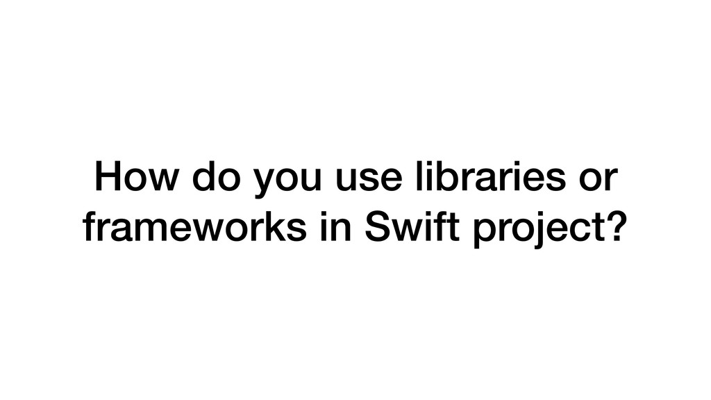 How do you use libraries or frameworks in Swift...