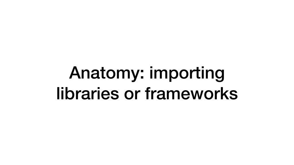 Anatomy: importing libraries or frameworks