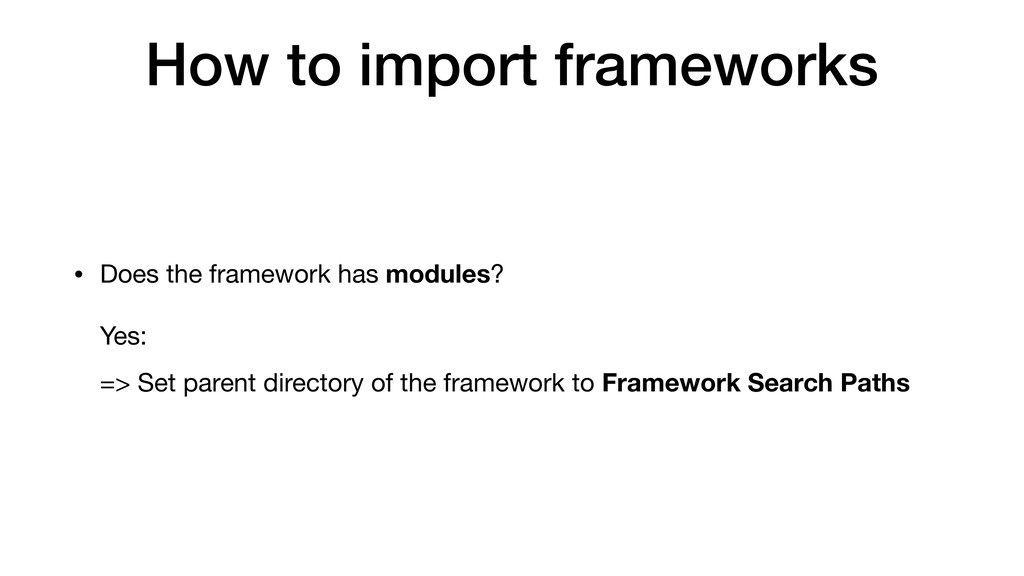 How to import frameworks • Does the framework h...
