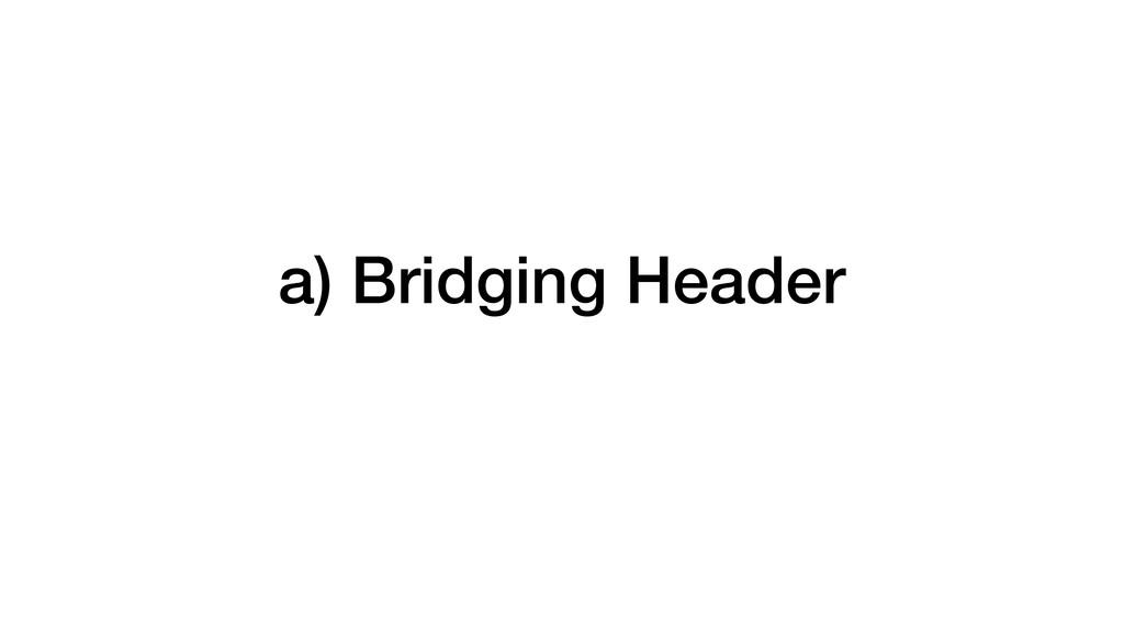 a) Bridging Header