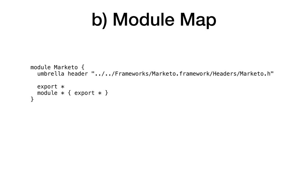 b) Module Map module Marketo { umbrella header ...