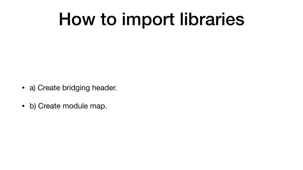 How to import libraries • a) Create bridging he...