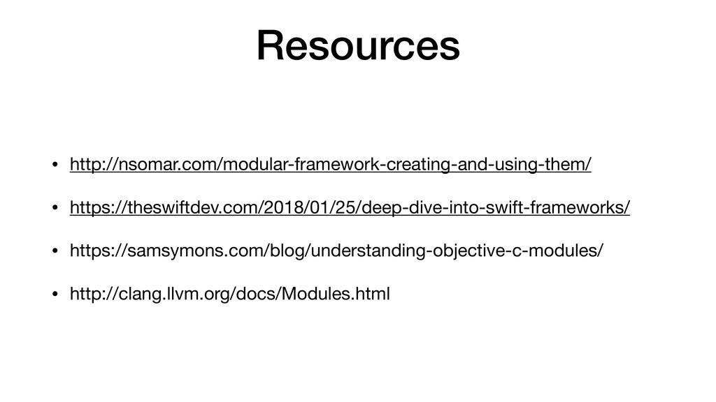 Resources • http://nsomar.com/modular-framework...