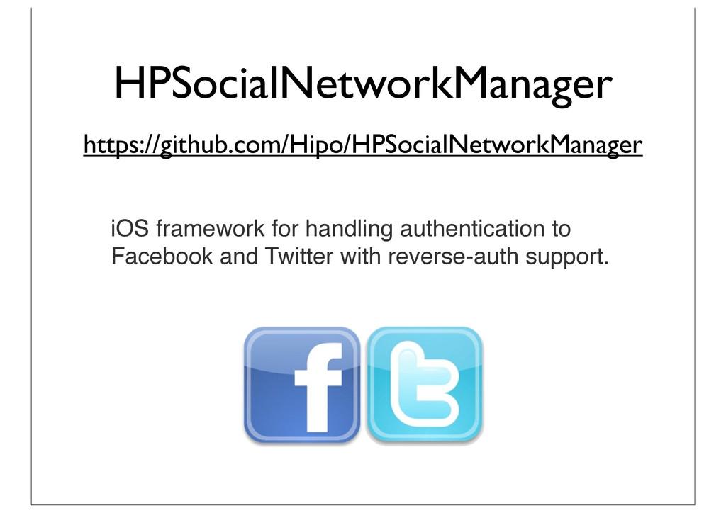 HPSocialNetworkManager https://github.com/Hipo/...