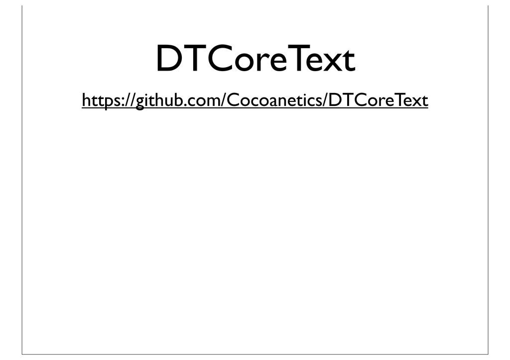 DTCoreText https://github.com/Cocoanetics/DTCor...
