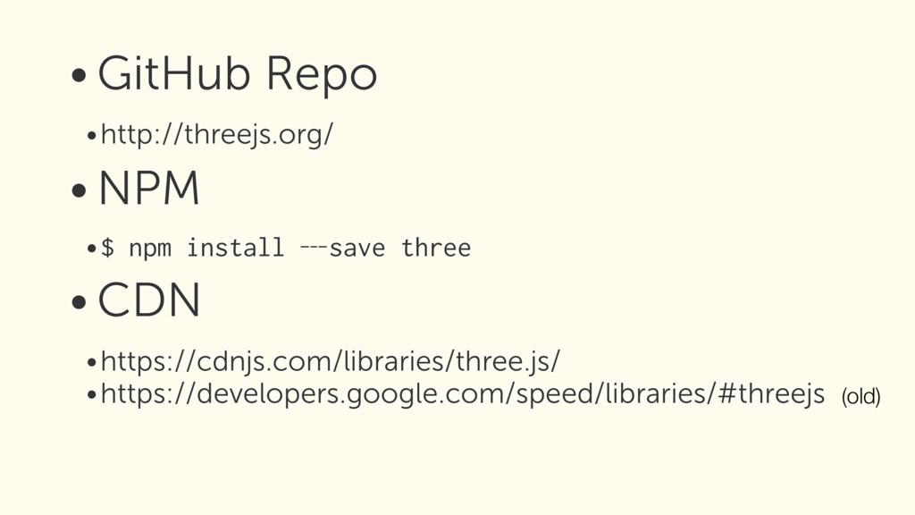 • GitHub Repo •http://threejs.org/ • NPM •$ npm...