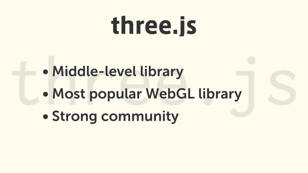 • Middle-level library • Most popular WebGL lib...