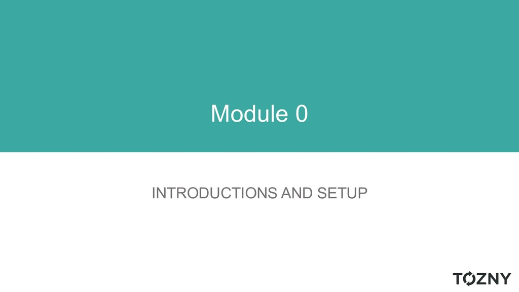 INTRODUCTIONS AND SETUP Module 0