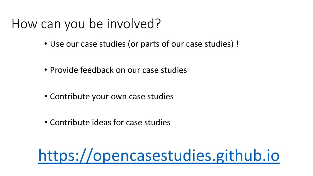 How can you be involved? • Use our case studies...