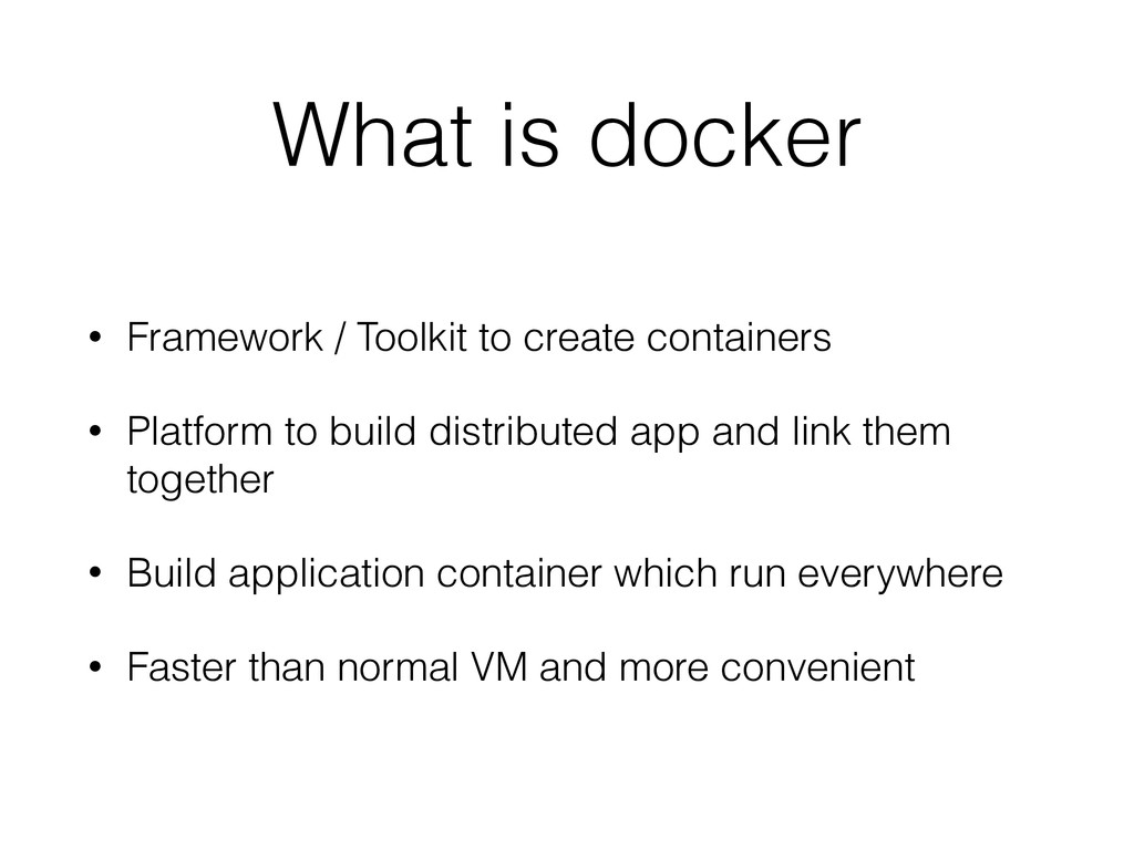 What is docker • Framework / Toolkit to create ...