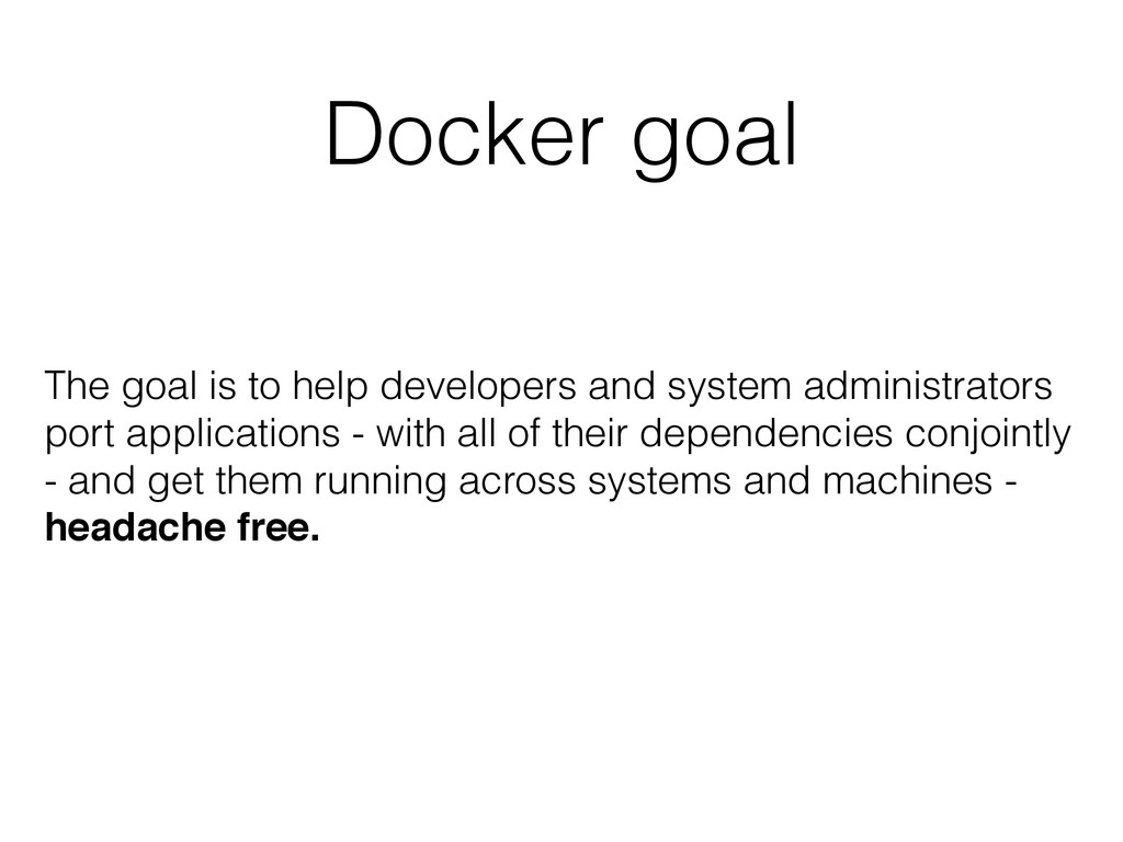 Docker goal The goal is to help developers and ...