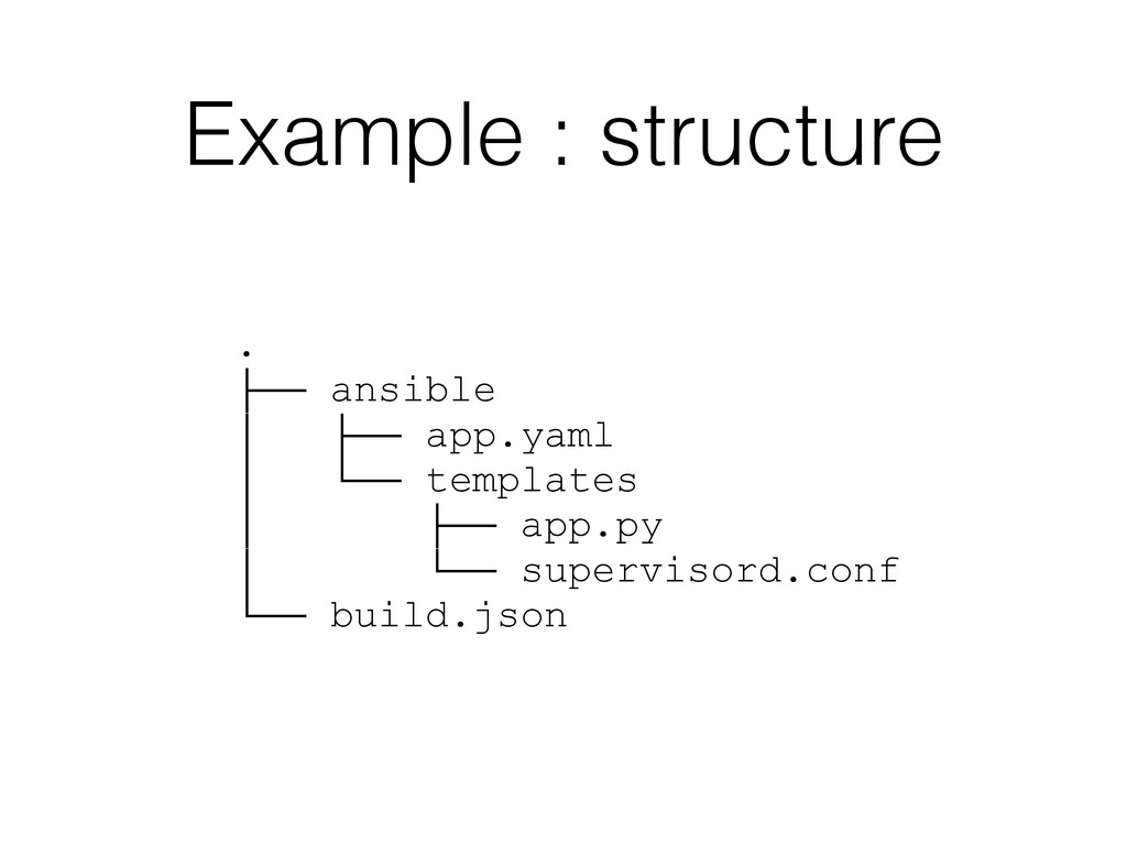 Example : structure . ├── ansible │ ├── app.yam...