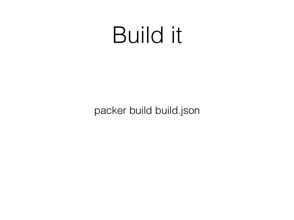 Build it packer build build.json