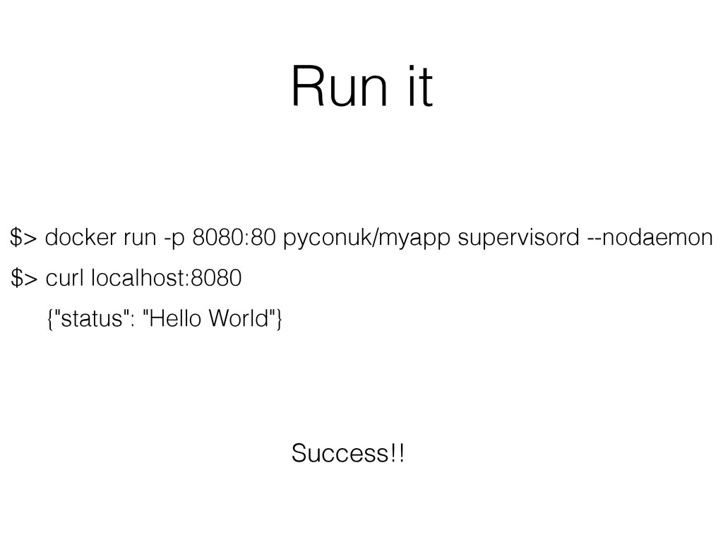 Run it $> docker run -p 8080:80 pyconuk/myapp s...