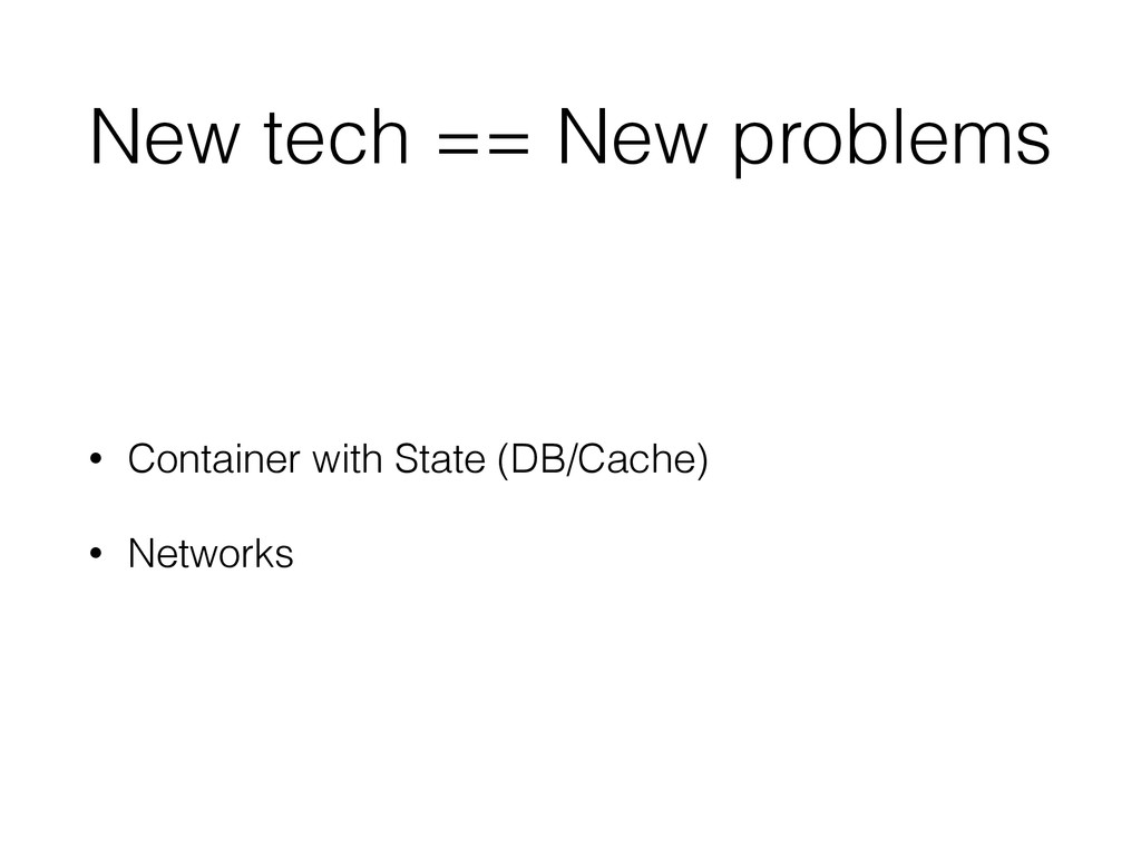 New tech == New problems • Container with State...