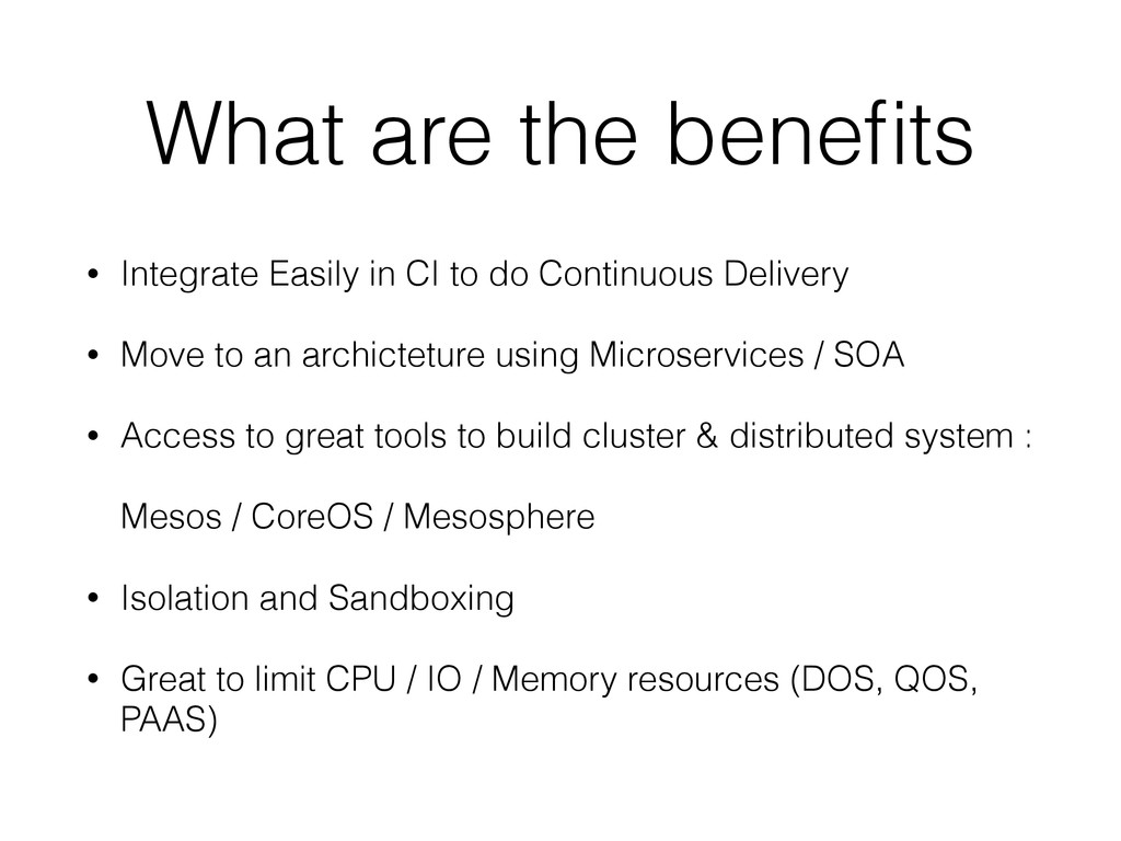 What are the benefits • Integrate Easily in CI t...