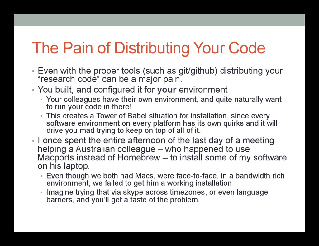 The Pain of Distributing Your Code • Even with...