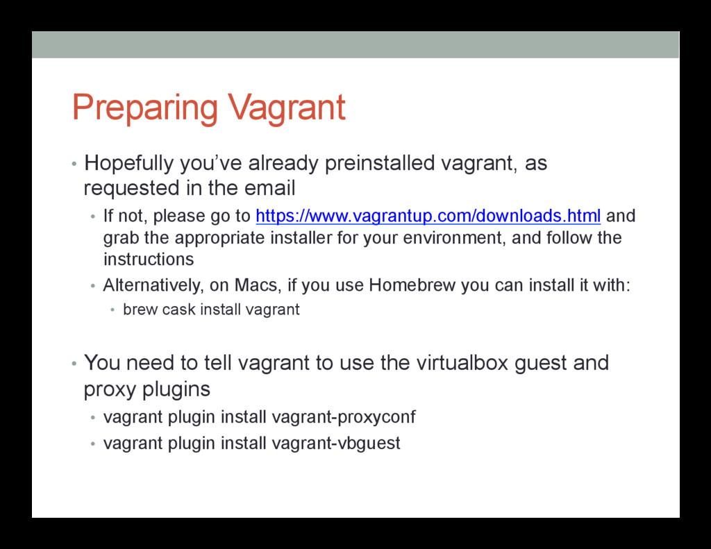 Preparing Vagrant • Hopefully you've already p...