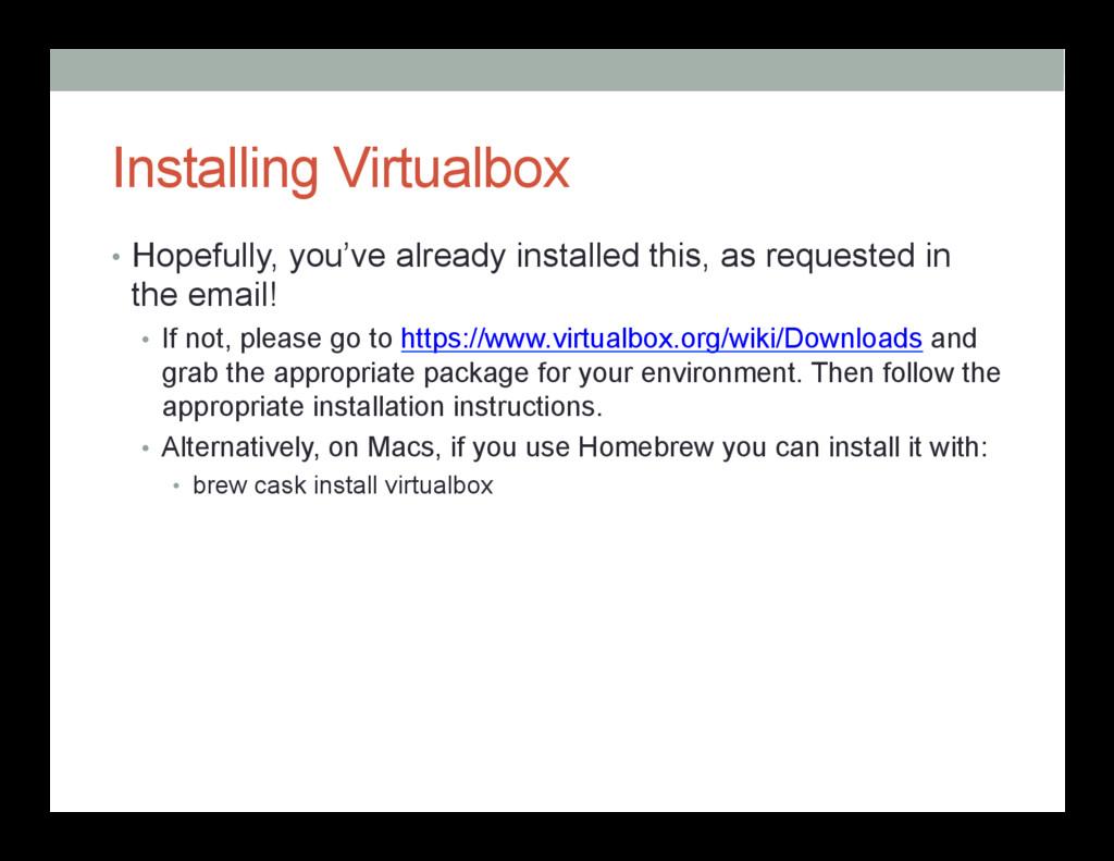 Installing Virtualbox • Hopefully, you've alre...