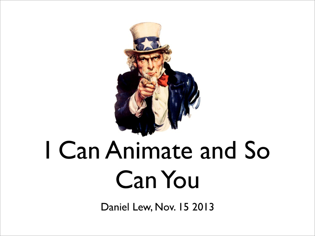 I Can Animate and So Can You Daniel Lew, Nov. 1...