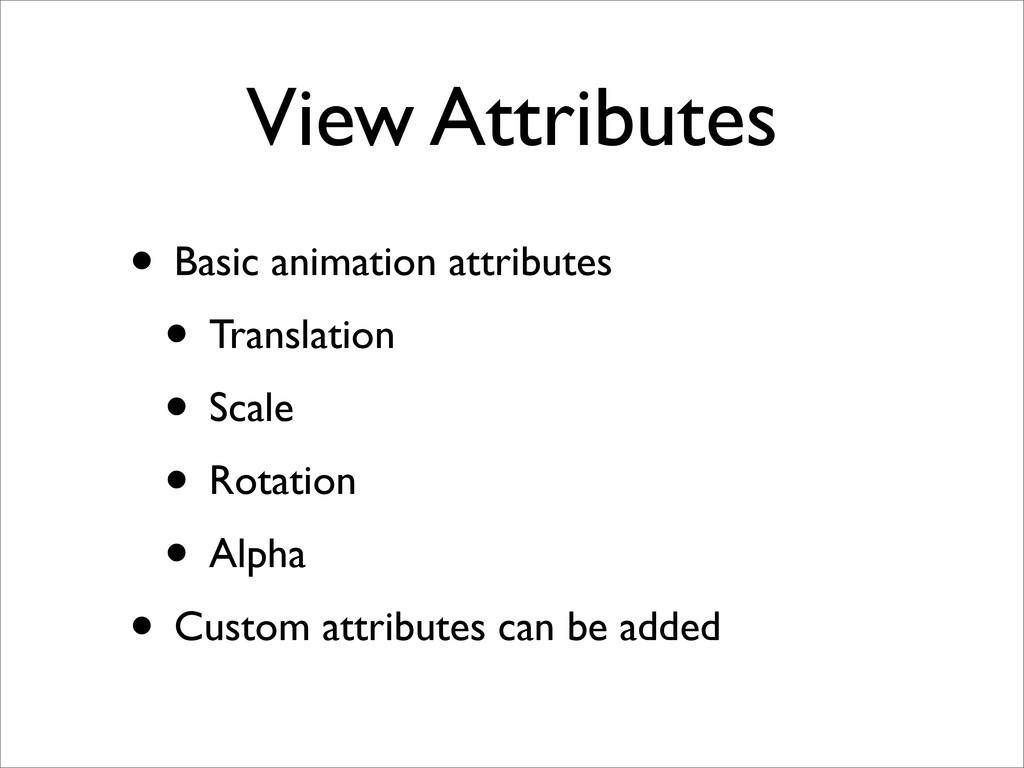 View Attributes • Basic animation attributes • ...