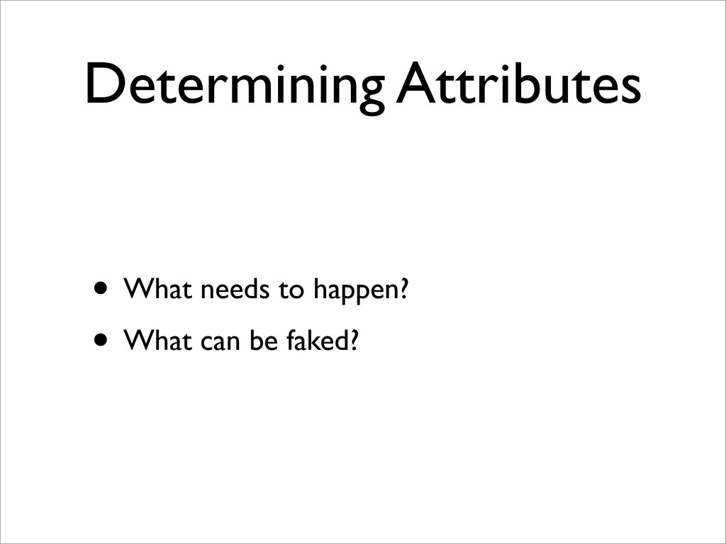 Determining Attributes • What needs to happen? ...