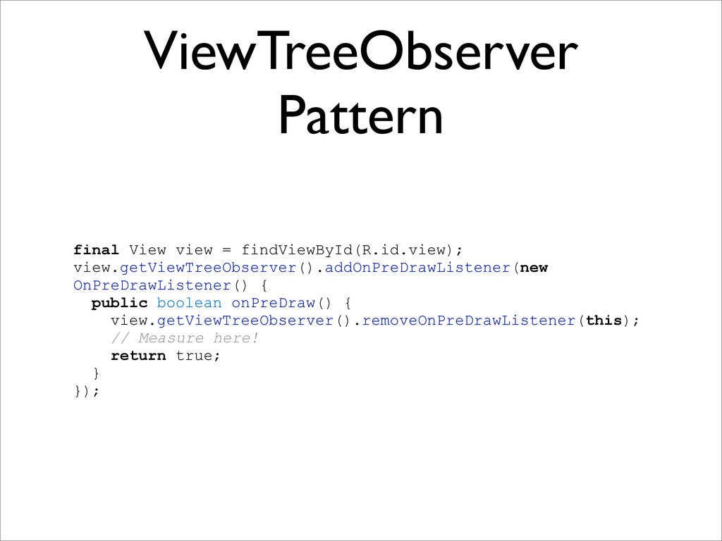 ViewTreeObserver Pattern final View view = find...