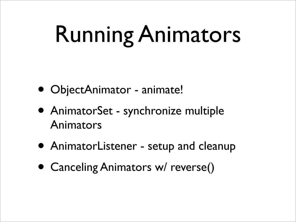 Running Animators • ObjectAnimator - animate! •...