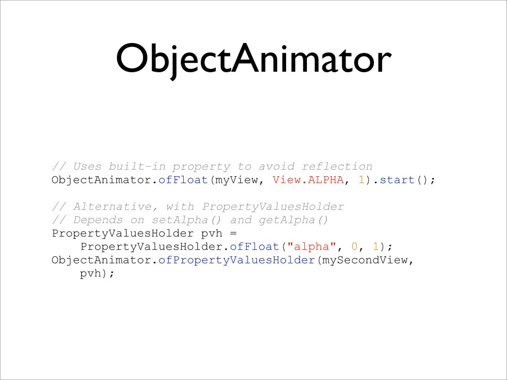 ObjectAnimator // Uses built-in property to avo...