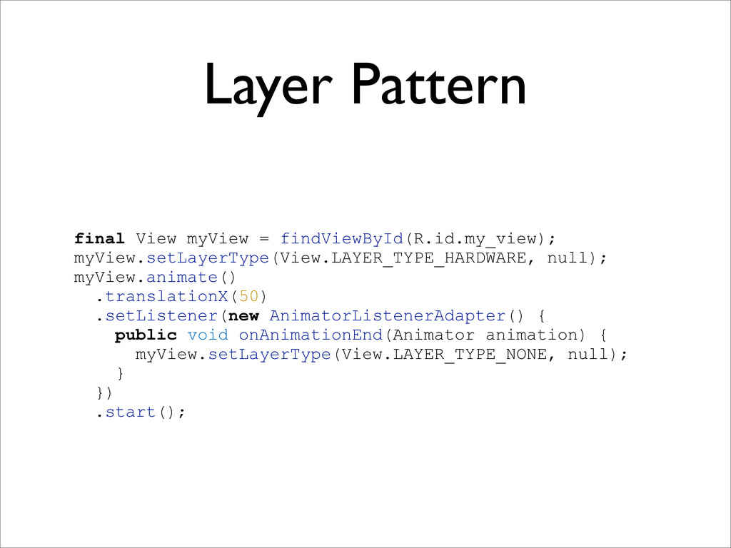 Layer Pattern final View myView = findViewById(...