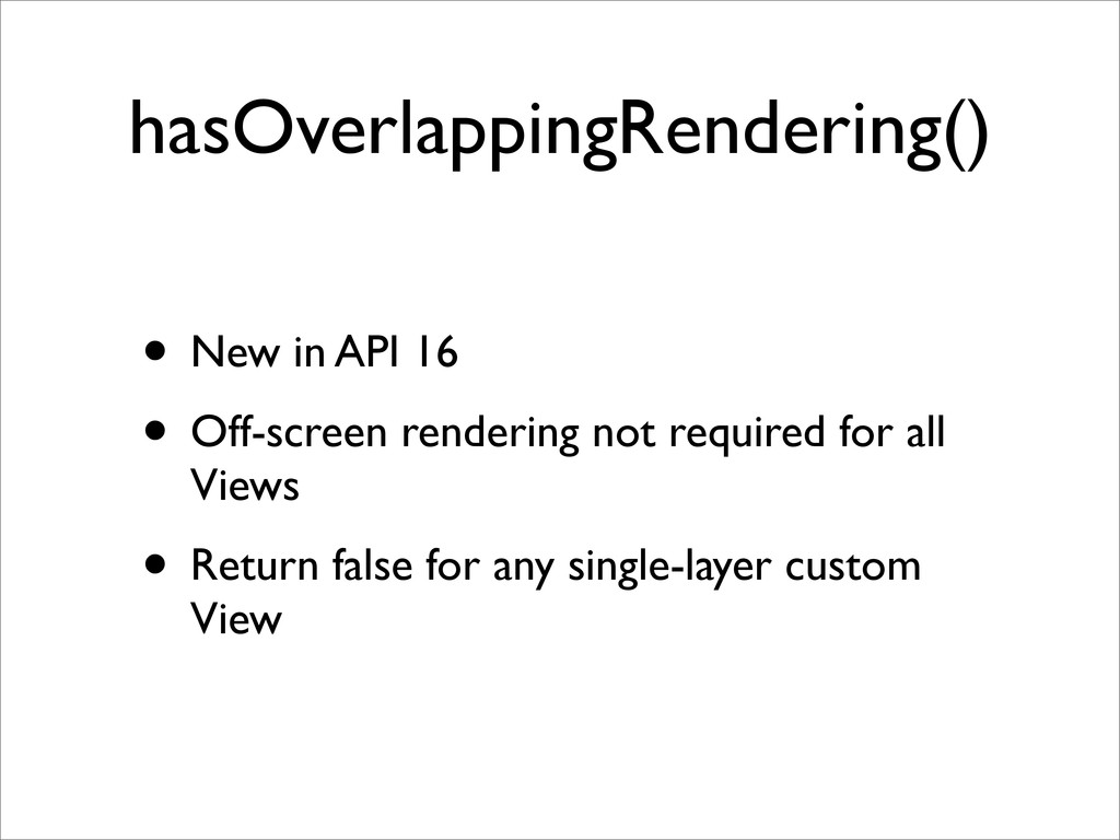 hasOverlappingRendering() • New in API 16 • Off...
