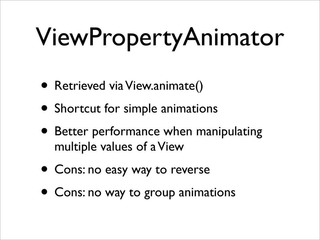 ViewPropertyAnimator • Retrieved via View.anima...