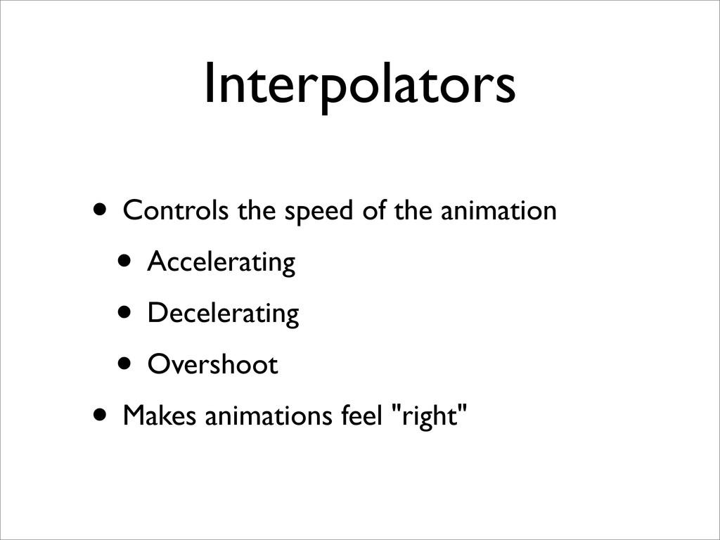 Interpolators • Controls the speed of the anima...