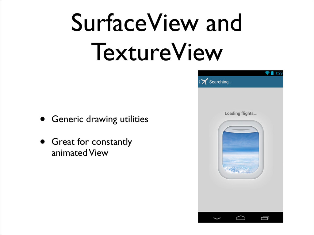 SurfaceView and TextureView • Generic drawing u...