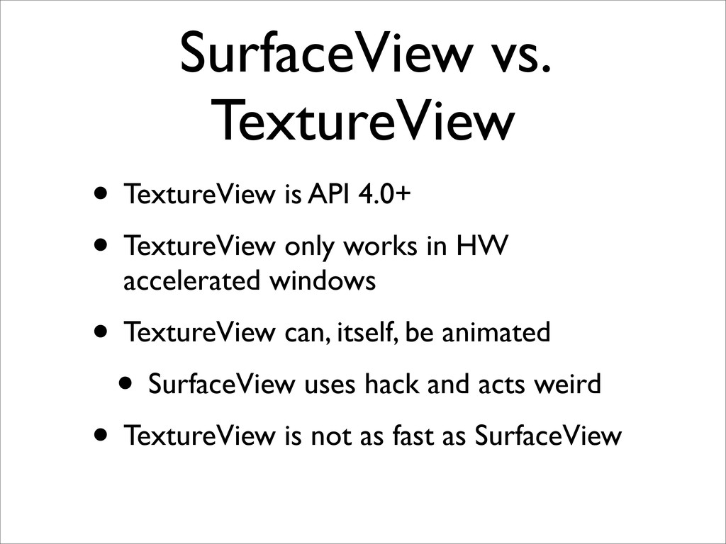 SurfaceView vs. TextureView • TextureView is AP...