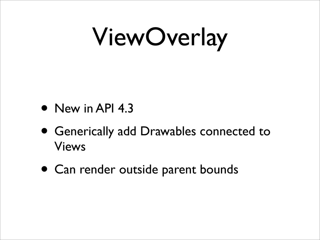 ViewOverlay • New in API 4.3 • Generically add ...