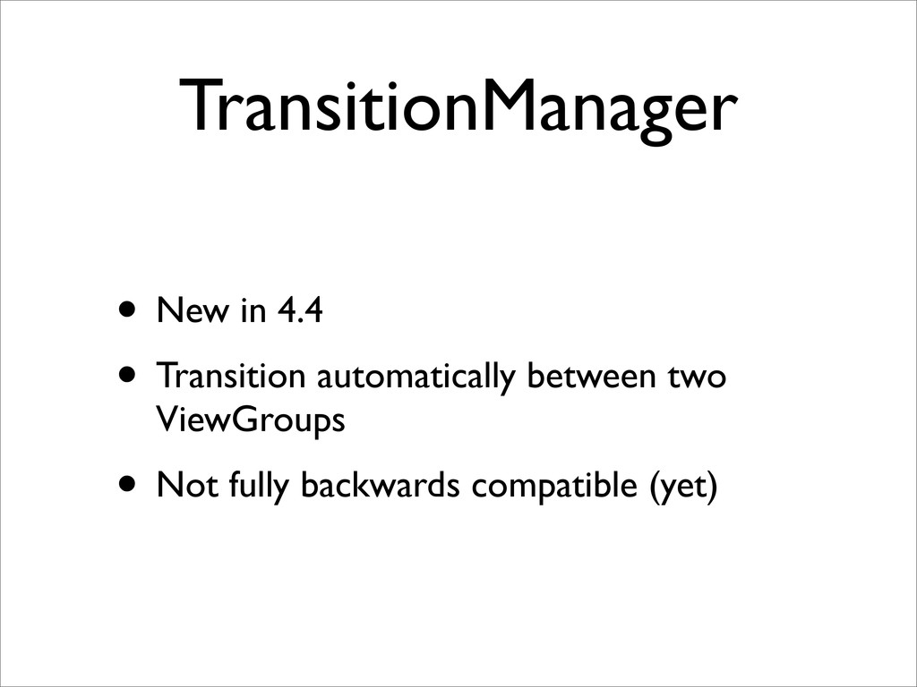 TransitionManager • New in 4.4 • Transition aut...