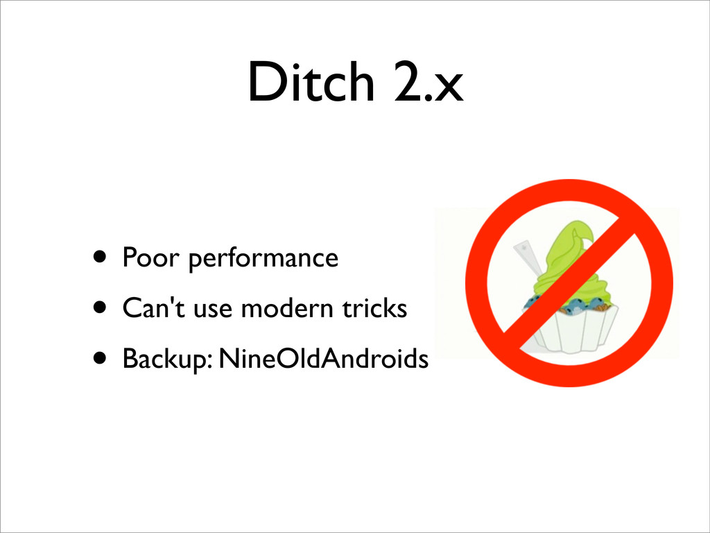 Ditch 2.x • Poor performance • Can't use modern...