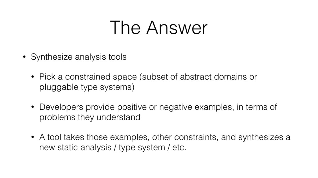 The Answer • Synthesize analysis tools • Pick a...