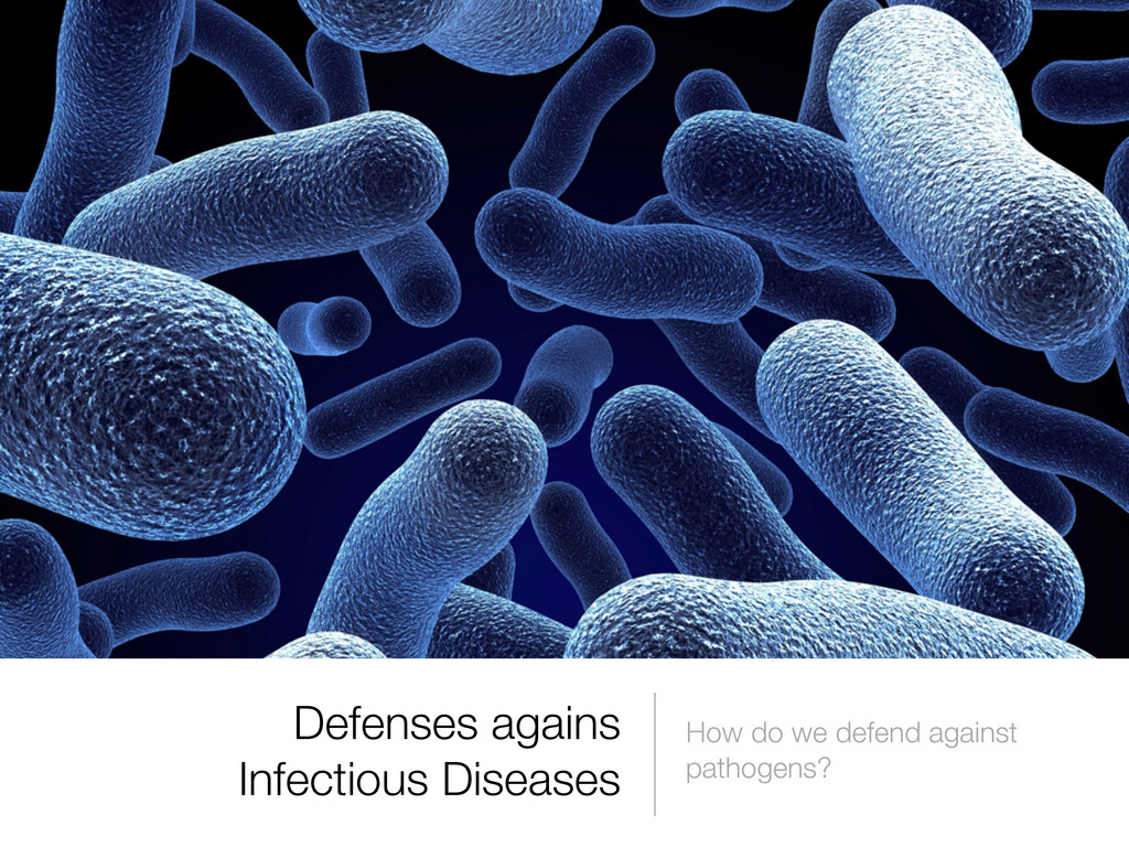 Defenses agains Infectious Diseases How do we d...