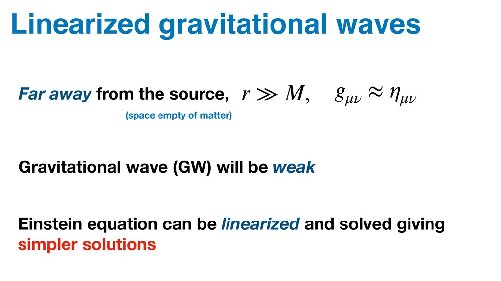 Linearized gravitational waves Far away from th...