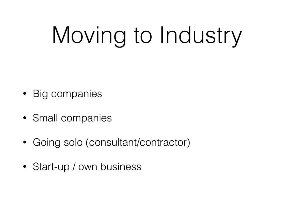 Moving to Industry • Big companies • Small comp...