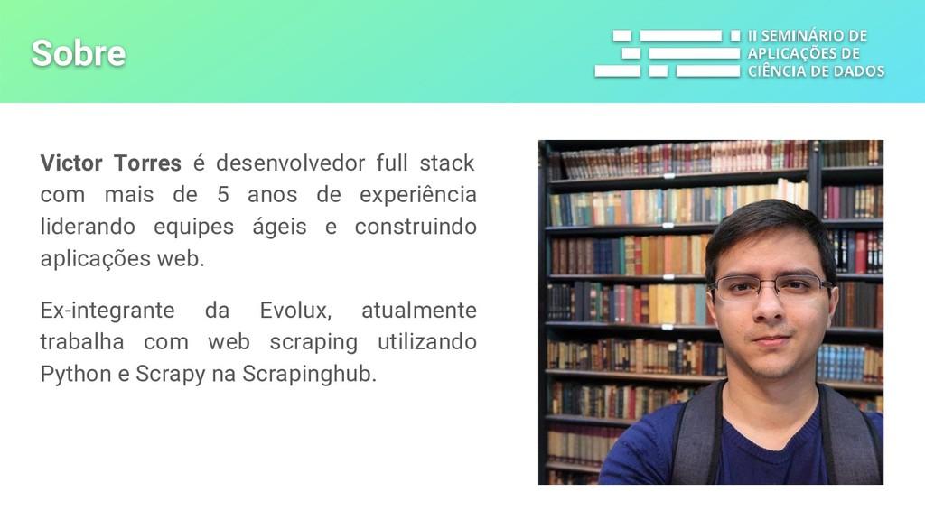 Sobre Victor Torres é desenvolvedor full stack ...