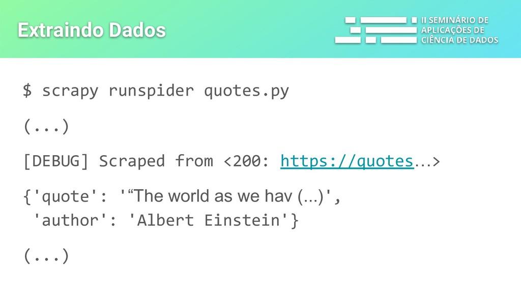 $ scrapy runspider quotes.py (...) [DEBUG] Scra...